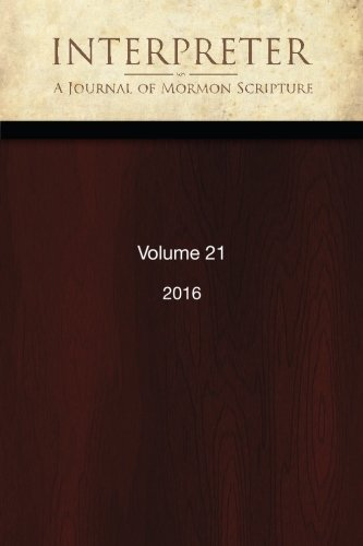Interpreter: A Journal of Mormon Scripture, Volume 21 (2016)