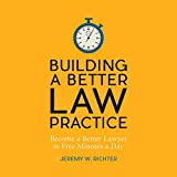 Building a Better Law Practice: Become a Better