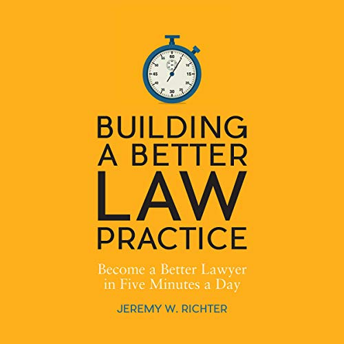 Pdf Law Building a Better Law Practice: Become a Better Lawyer in Five Minutes a Day