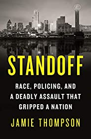 Standoff: Race, Policing, and a Deadly Assault That Gripped a Nation