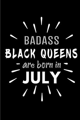 (Badass Black Queens Are Born In July: Blank Lined Funny Black Girls and Women Journal Notebooks Diary as Birthday, Welcome, Farewell, Appreciation, ... ( Alternative to B-day present  card ))