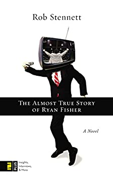 The Almost True Story of Ryan Fisher: A Novel by [Stennett, Rob]