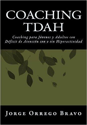 Coaching TDAH: Coaching para Jóvenes y Adultos con Déficit de Atención con o sin Hiperactividad: Amazon.es: Jorge Orrego Bravo: Libros