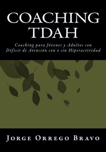 Coaching TDAH: Coaching para Jovenes y Adultos con Deficit de Atencion  con o sin Hiperactividad (Spanish Edition) [Jorge Orrego Bravo] (Tapa Blanda)