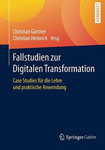 Fallstudien Zur Digitalen Transformation  Case Studies Für Die Lehre Und Praktische Anwendung