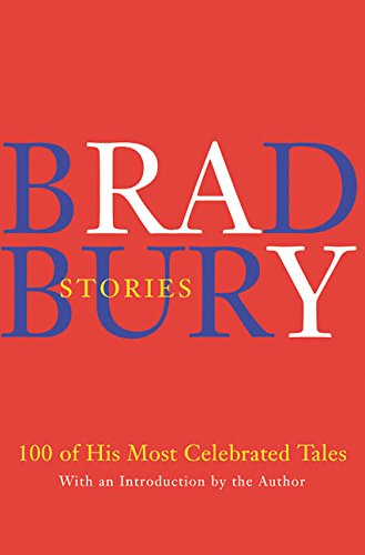 Bradbury Stories: 100 of His Most Celebrated Tales by William Morrow