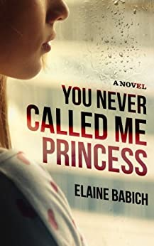 You Never Called Me Princess (The Kaitlyn Chronicles Book 1) by [Babich, Elaine]