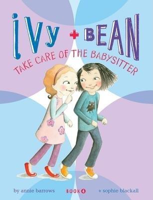 Ivy & Bean Take Care of the Babysitter[IVY & BEAN BK04 IVY & BEAN TAK][Hardcover] (Ivy Bean Take Care Of The Babysitter)