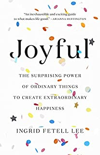 Book Cover: Joyful: The Surprising Power of Ordinary Things to Create Extraordinary Happiness