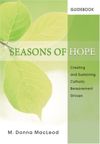 Seasons of Hope Guidebook: Creating and Sustaining Catholic Bereavement Groups (Season of Hope Participant's Journals) (Family Hope Program Guide)