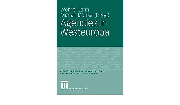 Agencies in Westeuropa (Interdisziplinäre Organisations- und Verwaltungsforschung) (German Edition)