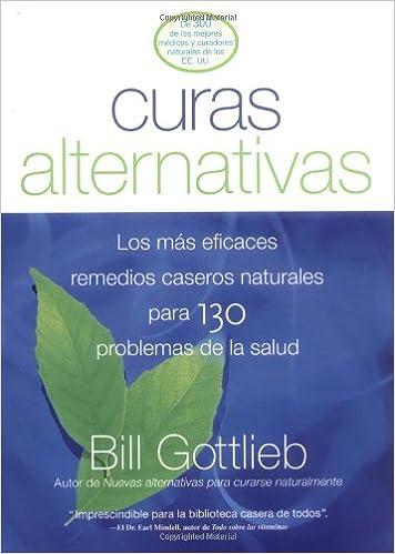 Curas Alternativas: Los mas eficaces remedios caseros naturales para 130 problemas de la salud (Spanish Edition): Bill Gottlieb: 9781579547851: Amazon.com: ...