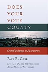 Does Your Vote Count?: Critical Pedagogy and Democracy (Counterpoints) Paperback