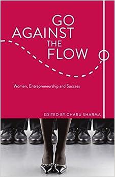 Go Against the Flow: Women, Entrepreneurship and Success