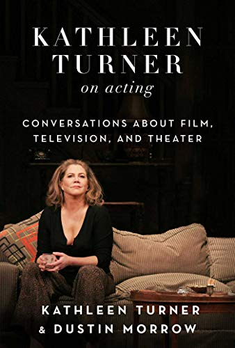 Kathleen Turner on Acting: Conversations about Film, Television, and Theater (Kathleen Turner Cat On A Hot Tin Roof)