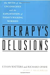 Therapy's Delusions: The Myth of the Unconscious and the Exploitation of Today's Walking Worried Hardcover