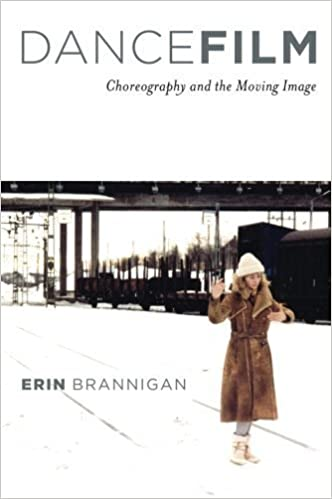Dancefilm: Choreography and the Moving Image by Brannigan Erin 2011 Paperback