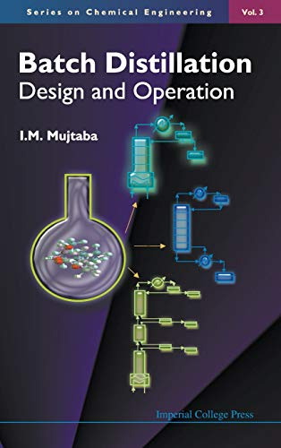 Batch Distillation: Design and Operation (Series on Chemical Engineering ¿ Vol. 3) (Books Engineering On Chemical)