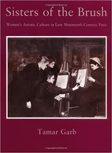 Sisters of the Brush: Women`s Artistic Culture in Late Nineteenth-Century Paris: Tamar Garb: 9780300059038: Amazon.com: Books