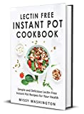 Lectin Free Instant Pot Cookbook: Simple and Delicious Lectin Free Instant Pot Recipes for Your Health (Lectin Free Cookbook Book 1)