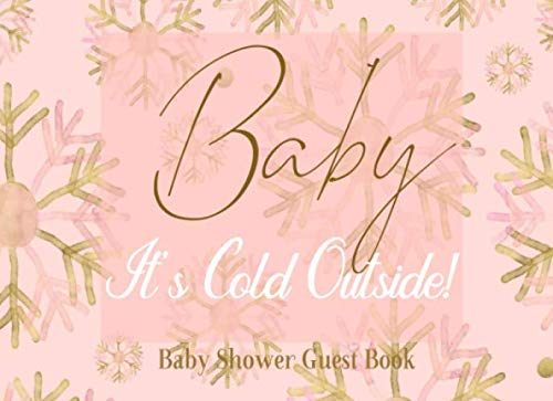 Baby It's Cold Outside Baby Shower Guest Book: Pink Rose and Gold Snowflake Winter Wonderland Sign in Book Welcome Baby Girl, Advice for Parents, With Address and Gift Log. (Oh Baby Its Cold Outside Baby Shower Invitations)