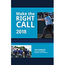 Make The Right Call 2018: The Casebook of Little League Baseball and Softball