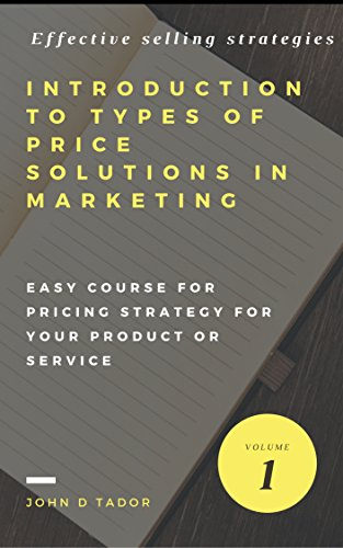 Introduction to types of price solutions in marketing: Easy course for pricing strategy for your product or service (Effective selling strategies) (Introduction To Type Ebook)