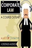 Corporate Law AudioLearn (Audio Law Outlines)