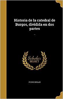 Book Historia de la catedral de Burgos, dividida en dos partes: ..