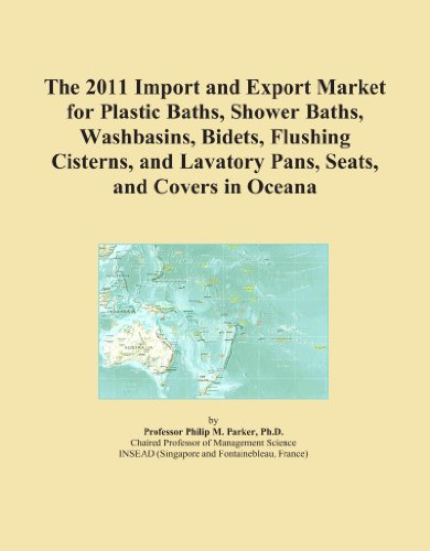 The 2011 Import and Export Market for Plastic Baths, Shower Baths, Washbasins, Bidets, Flushing Cisterns, and Lavatory Pans, Seats, and Covers in Oceana