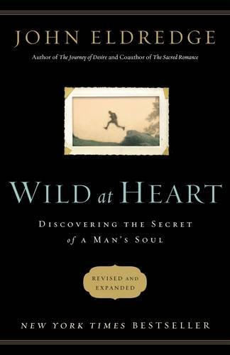 Read Online Wild at Heart: Discovering the Secret of a Man's Soul PDF