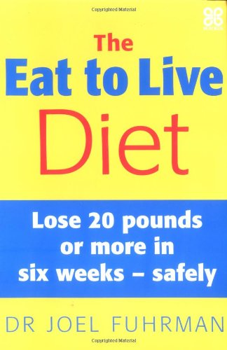 The Eat to Live Diet : Lose 20 Pounds or More in Six Weeks - Safely (10 Day Diet To Lose 20 Pounds)