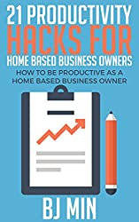 21 Productivity Hacks for Home Based Business Owners: How to Be Productive as a Home Based Business Owner