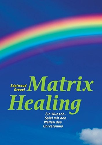 Die Welt von Matrix Healing (German Edition) ebook