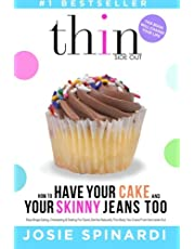 How to Have Your Cake and Your Skinny Jeans Too: Stop Binge Eating, Overeating and Dieting For Good, Get the Naturally Thin Body You Crave From the Inside Out
