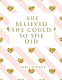 She Believed She Could So She Did: Blank Sketchbook, 8.5 x 11 inches, Sketch, Draw and Paint