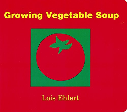 Growing Vegetable Soup: Ehlert, Lois: 9780152050559: Amazon.com: Books