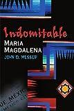 Indomitable Maria Magdalena, John D. Messer, 0595171680
