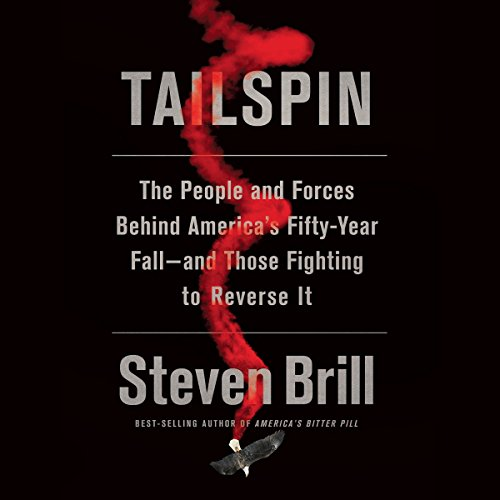 Tailspin: The People and Forces Behind America's Fifty-Year Fall - and Those Fighting to Reverse It
