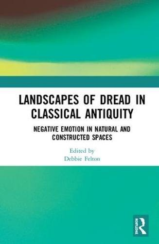 Landscapes of Dread in Classical Antiquity: Negative Emotion in Natural and Constructed Spaces