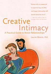 Creative Intimacy: A Practical Guide to Better Relationships