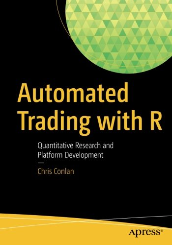 Automated Trading with R: Quantitative Research and Platform Development by Apress
