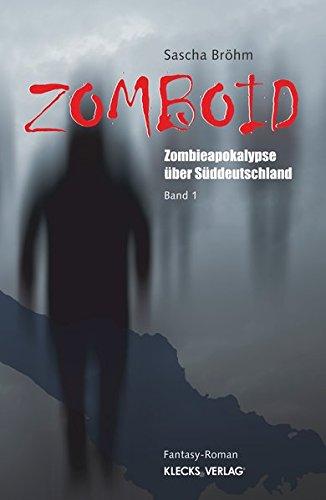 Zomboid / Band 1: Zombieapokalypse über Süddeutschland
