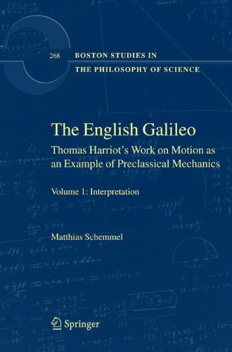 The English Galileo: Thomas Harriot's Work on Motion as an Example of Preclassical Mechanics (Boston Studies in the Philosophy of Science) (2 Volume Set)