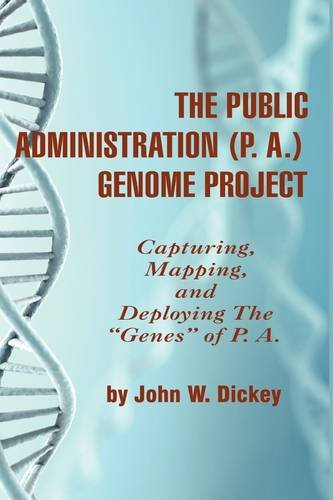 The Public Administration (P. A.) Genome Project Capturing, Mapping, and Deploying the Genes of P. A. (Hc) ebook