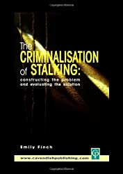 The Criminalisation of Stalking: Constructing the Problem and Evaluating the Solution