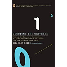 Decoding the Universe: How the New Science of Information Is Explaining Everythingin the Cosmos, fromOu r Brains to Black Holes