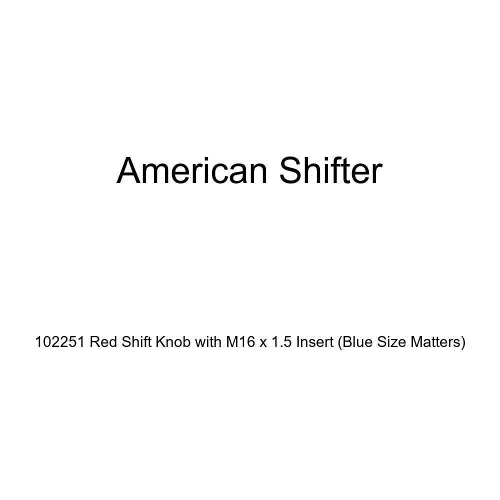 Blue Size Matters American Shifter 102251 Red Shift Knob with M16 x 1.5 Insert