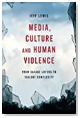 Media, Culture and Human Violence: From Savage Lovers to Violent Complexity