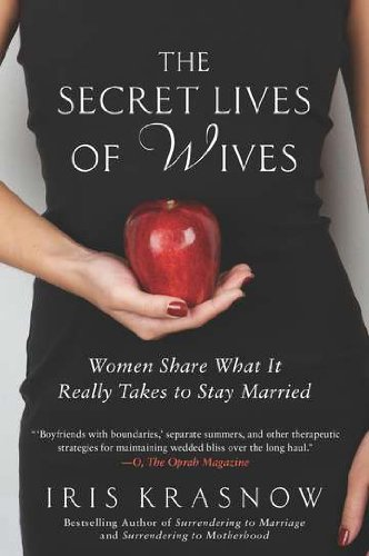 The Secret Lives Of Wives  Women Share What It Really Takes To Stay Married
